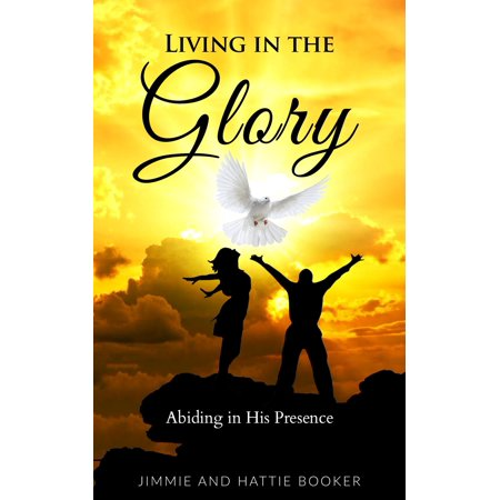 Living in the Glory: Abiding in His Presence -