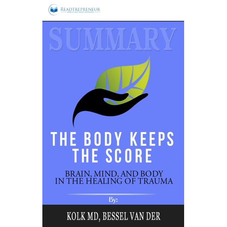 Summary of The Body Keeps the Score: Brain, Mind, and Body in the Healing of Trauma by Bessel van der Kolk MD (Paperback) The Body Keeps the Score: Brain, Mind, and Body in the Healing of Trauma by Bessel Van der Kolk - Book Summary - Readtrepreneur (Disclaimer: This is NOT the original book, but an unofficial summary.) An attractive new alternative to tackle traumatic stress other than expensive drugs and talk therapy. Traumatic stress is something that sadly, is getting more and more common. It's effect on the mind and body are atrocious and it can even affect your biology rearranging your brain's wiring. In the past, the common belief was that the only way to attenuate the effects of traumatic stress was going to talk therapy or with expensive prescribed drugs. However, trauma expert Bessel van der Kolk begs to differ. (Note: This summary is wholly written and published by Readtrepreneur. It is not affiliated with the original author in any way) In order to change, people need to become aware of their sensations and the way that their bodies interact with the world around them. Physical self-awareness is the first step in releasing the tyranny of the past.  - Bessel A. van der KolkHaving three decades of experience working with survivors, Bessel van der Kolk has developed an array of techniques and methods to reactivate the areas affected by traumatic stress. The alternative offered by this trauma expert offers patients to face their condition in a new way which is also cheaper than the rest. Bessel van der Kolk stresses that the only alternatives to curing traumatic stress are not drugs and talking therapy, his method is science-backed and has obtained amazing results.P.S. The Body Keeps the Score is an amazing book that will show you a method to face traumatic stress that is entirely different than anything done before.  The Time for Thinking is Over! Time for Action! Scroll Up Now and Click on the  Buy now with 1-Click  Button to Grab your Copy Right Away!Why 