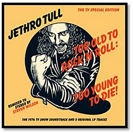 Too Old to Rock N Roll: Too Young to Die