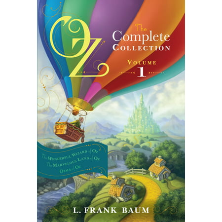 Oz, the Complete Collection, Volume 1 : The Wonderful Wizard of Oz; The Marvelous Land of Oz; Ozma of Oz