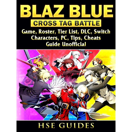 Blaz Blue Cross Tag Battle Game, Roster, Tier List, DLC, Switch,  Characters, PC, Tips, Cheats, Guide Unofficial - eBook