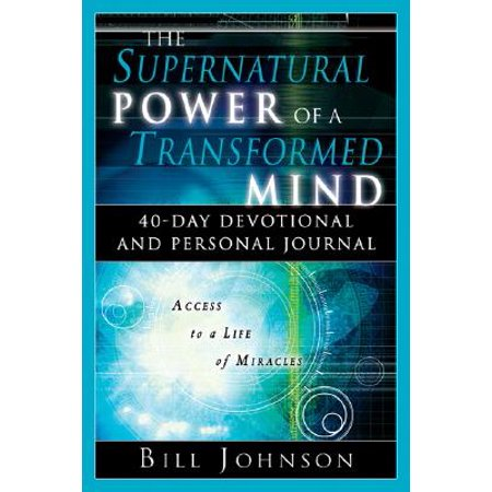 The Supernatural Power of a Transformed Mind : 40 Day Devotional and Personal (Bill Johnson Supernatural Power Of A Transformed Mind)