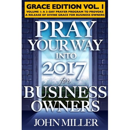 Pray Your Way Into 2017 for Business Owners (Grace Edition) Volume 1 -