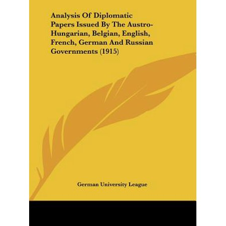 Analysis of Diplomatic Papers Issued by the Austro-Hungarian, Belgian, English, French, German and Russian Governments (1915)