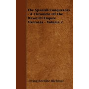 The Spanish Conquerors - A Chronicle of the Dawn of Empire Overseas - Volume 2