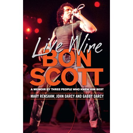 Live Wire: Bon Scott : A Memoir by Three People Who Knew Him