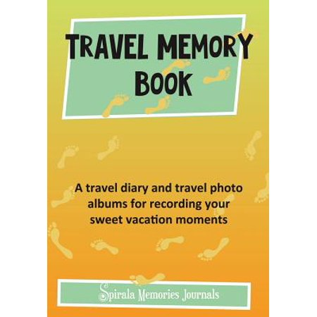 Travel memory book : a travel diary and travel photo albums for recording your sweet vacation moment: 9781632873262