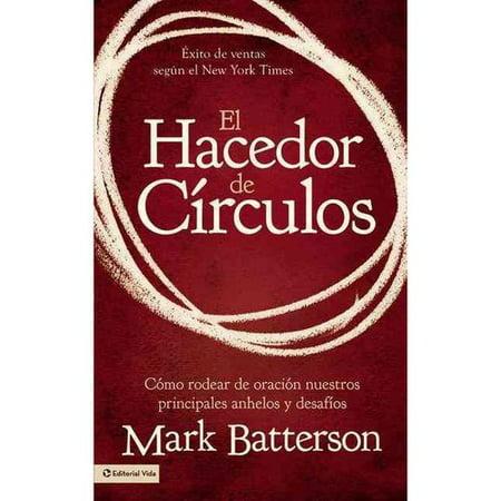 El Hacedor De Circulos   The Circle Maker  Como Rodear De Oracion Nuestros Principales Anhelos Y Desafios   Praying Circles Around Your Biggest Dreams And Greatest Fears