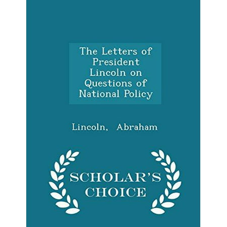 The Letters Of President Lincoln On Questions Of National Policy   Scholars Choice Edition