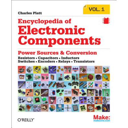 Encyclopedia of Electronic Components Volume 1 : Resistors, Capacitors, Inductors, Switches, Encoders, Relays,