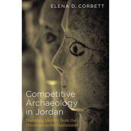 Competitive Archaeology In Jordan  Narrating Identity From The Ottomans To The Hashemites