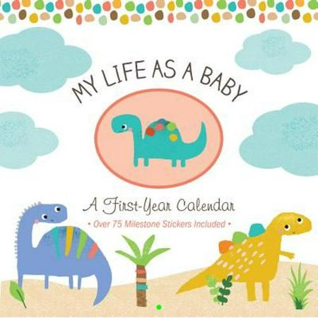 My Life as a Baby: First-Year Calendar - Dinosaurs A Babys First Year Calendar