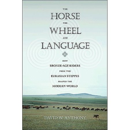 The Horse, the Wheel, and Language : How Bronze-Age Riders from the Eurasian Steppes Shaped the Modern (List Of Ancient Languages Of The World)