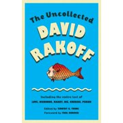 The Uncollected David Rakoff : Including the entire text of Love, Dishonor, Marry, Die, Cherish, Perish