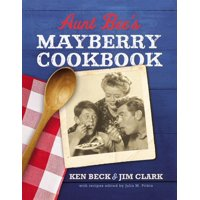 Aunt Bee's Mayberry Cookbook: Recipes and Memories from America's Friendliest Town (60th Anniversary Edition) (Hardcover)