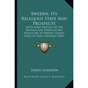 Sweden, Its Religious State and Prospects : With Some Notices of the Revivals and Persecutions Which Are at Present Taking Place in That Country (1855)
