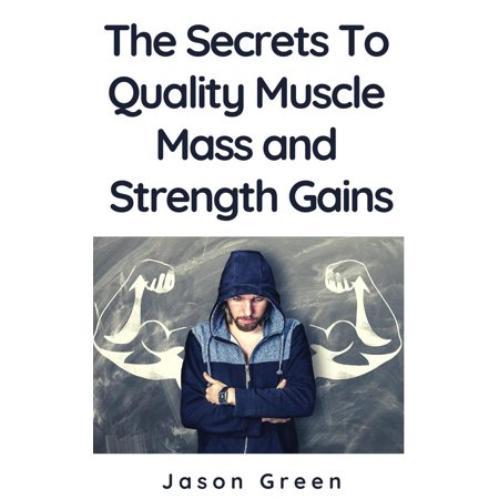 The Secrets to Quality Muscle Mass and Strength Gains -
