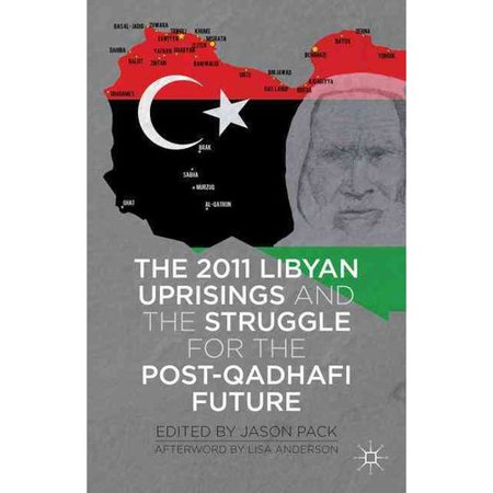 The 2011 Libyan Uprisings And The Struggle For The Post Qadhafi Future