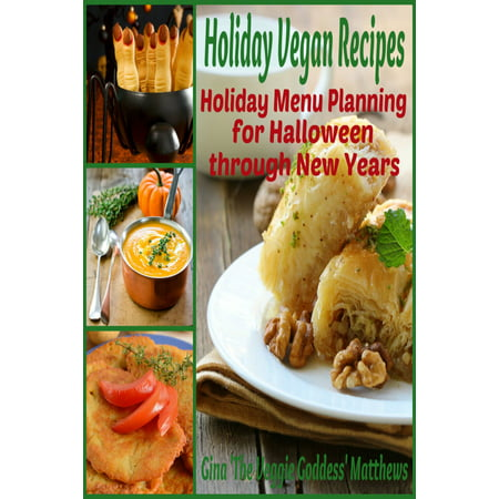 Holiday Vegan Recipes: Holiday Menu Planning for Halloween through New Years - eBook - Entree Halloween Recipes