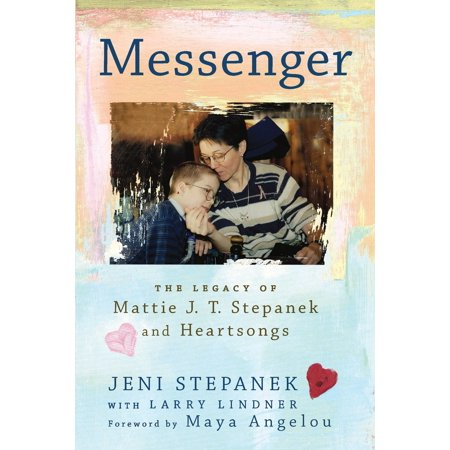 Messenger : The Legacy of Mattie J.T. Stepanek and Heartsongs
