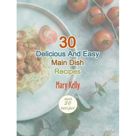 30 Delicious And Easy Main Dish Recipes - eBook