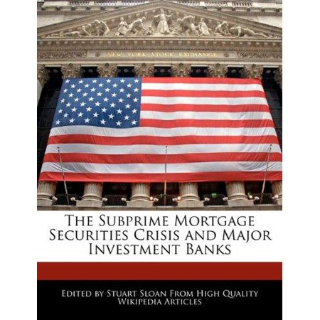 The Subprime Mortgage Securities Crisis And Major Investment Banks