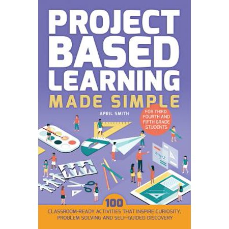 Project Based Learning Made Simple : 100 Classroom-Ready Activities That Inspire Curiosity, Problem Solving and Self-Guided Discovery for Third, Fourth and Fifth Grade - Halloween Games For 4th Grade Students