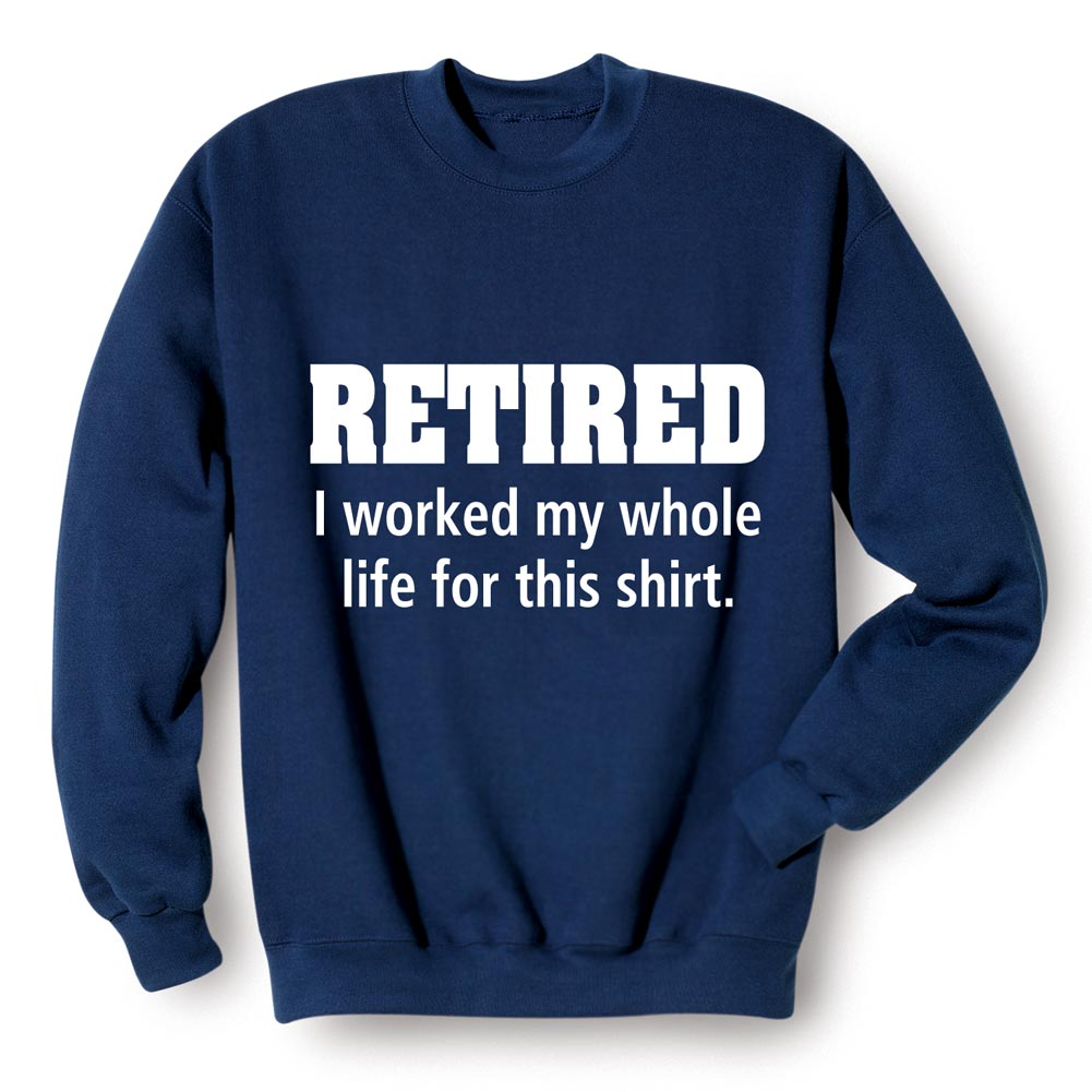 Unisex-Adult Retired Worked My Whole Life For This  Retirement Sweatshirt