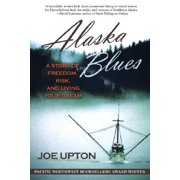 Alaska Blues : A Story of Freedom, Risk, and Living Your Dream - Paperback