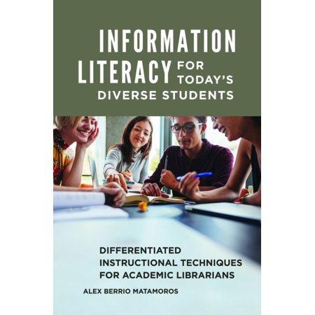 Information Literacy for Today's Diverse Students: Differentiated Instructional Techniques for Academic Librarians - eBook