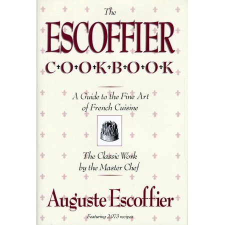The Escoffier Cookbook : and Guide to the Fine Art of Cookery for Connoisseurs, Chefs, Epicures (Halloween Cookery)