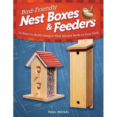 Build Nest Box (Bird-Friendly Nest Boxes & Feeders: 12 Easy-To-Build Designs That Attract Birds to Your Yard (Paperback))