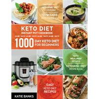 Keto Diet Instant Pot Cookbook: 1000 Day Keto Diet for Beginners: Instant Pot Ketogenic Diet Cookbook: Low-Carb Keto Cookbook: Easy Keto Diet Recipes: Keto Meal Prep Recipes: Ketogenic Diet Recipe Boo
