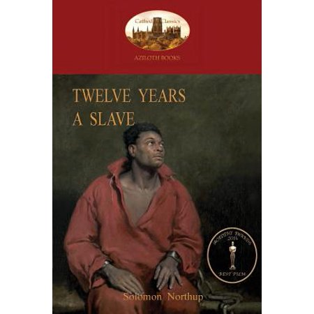 Twelve Years a Slave : A True Story of Black Slavery. with Original Illustrations (Aziloth (Story Of The Year The Black Swan)