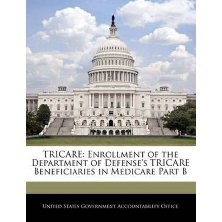 Tricare  Enrollment Of The Department Of Defenses Tricare Beneficiaries In Medicare Part B