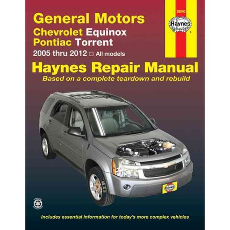 Haynes General Motors Chevrolet Equinox And Pontiac Torrent Repair Manual  Models Covered  Chevrolet Equinox   2005 Throught 2012  Pontiac Torrent   2006 Through 2009