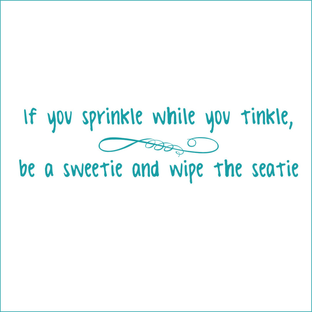 If You Sprinkle While You Tinkle, Be a Sweetie.. Vinyl Decal - Large