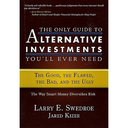 The Only Guide to Alternative Investments You'll Ever Need : The Good, the Flawed, the Bad, and the Ugly](Only Bad Witches Are Ugly)