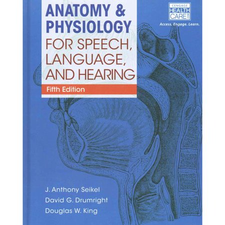 Anatomy & Physiology for Speech, Language, and Hearing by