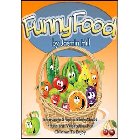 Funny Food: Enjoyable Graphic Book About Fruits and Vegetables For Children To Enjoy - eBook