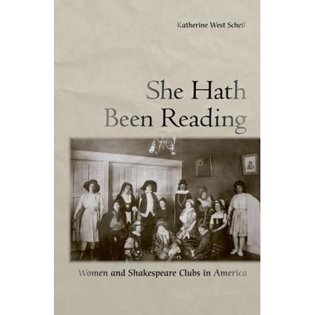 She Hath Been Reading : Women and Shakespeare Clubs in - Shakespeare Club