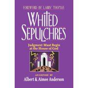 Whited Sepulchres : Judgment Must Begin at the House of God