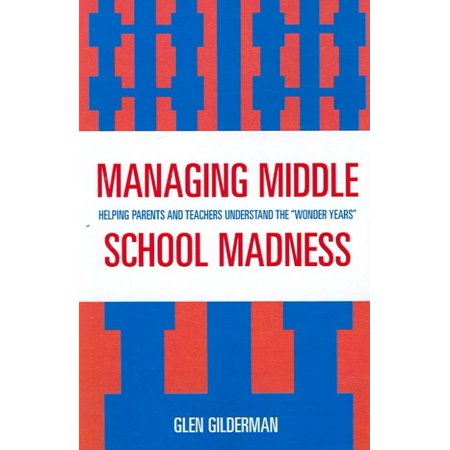 Managing Middle School Madness: Helping Parents and Teachers Understand the Wonder Years