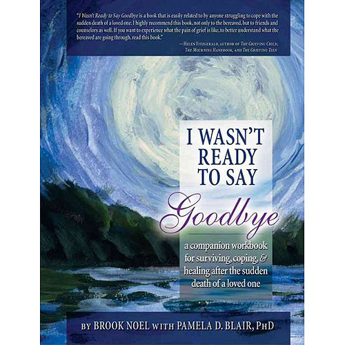 I Wasn't Ready to Say Goodbye: A Companion Workbook for Surviving, Coping, & Healing After the Sudden Death of a Loved One