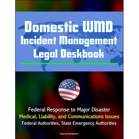 Domestic WMD Incident Management Legal Deskbook: Federal Response to Major Disaster, Medical, Liability, and Communications Issues, Federal Authorities, State Emergency Authorities -