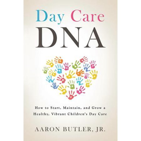 Day Care DNA : How to Start, Maintain, and Grow a Healthy, Vibrant Children's Day Care](Growing Hearts Daycare)