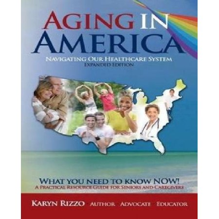 Aging In America Navigating Our Healthcare System  A Practical Resource Guide For Seniors   Caregivers