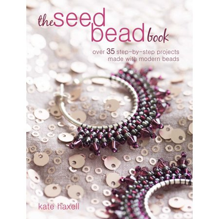 The Seed Bead Book : Over 35 step-by-step projects made with modern beads