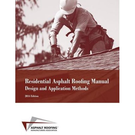 Residential Asphalt Roofing Manual Design and Application Methods 2014 Edition - (Applications Manual)
