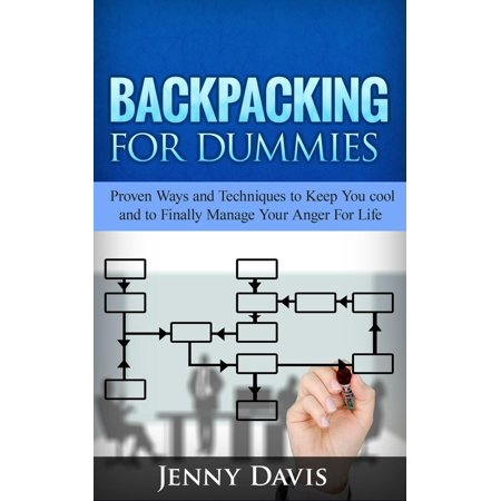 Backpacking For Dummies: Proven Ways and Techniques to Keep You cool and to Finally Manage Your Anger For Life - eBook](Lifesize Dummy)